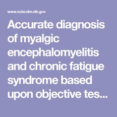 Accurate diagnosis of myalgic encephalomyelitis and chronic fatigue syndrome based upon objective test methods for characteristic symptoms
