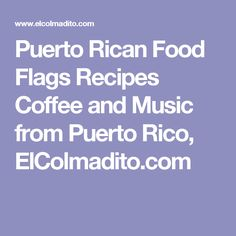 Puerto Rican Food Flags Recipes Coffee and Music from Puerto Rico, ElColmadito.com