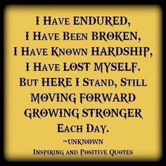 yes...it is amazing how a quote from a complete stranger can completely describe you to a tee...I am Joy and I am broken and now I am stronger than I ever was before and getting stronger with each breath i take.