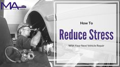 Taking your vehicle in for repairs can cause stress in your schedule and your wallet. Here's how to reduce stress and be confident that you are getting what you pay for!