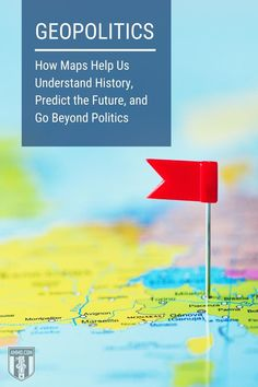Geopolitics: How Maps Help Us Understand History, Predict the Future, and Go Beyond Politics Individual Rights, The Third Reich, Human Behavior, International News, World War I, Geography, Maps, Politics