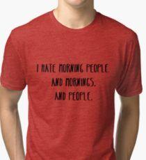 I Hate Morning People Tri-blend T-Shirt