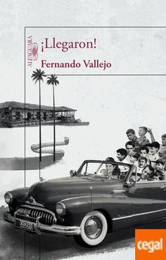 """Vallejo,Fernando. """"¡llegaron!"""". Barcelona : Alfaguara, 2015. Encuentra este libro en la 5ª planta: 860(8)-31""""19""""VAL Cgi, Santa Ana, Reading Lists, Ebooks, Movie Posters, Writers, Barcelona, Color Blue, Hall Runner"""