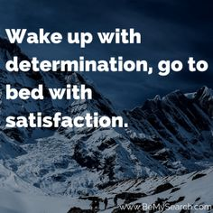 """""""Wake up with determination, go to bed with satisfaction. Good Moring Quotes, Morning Quotes, Determination, Wake Up, Good Morning, Positivity, Bed, Buen Dia, Bonjour"""