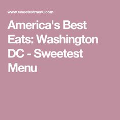 America's Best Eats: Washington DC - Sweetest Menu