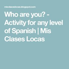 Who are you? - Activity for any level of Spanish | Mis Clases Locas