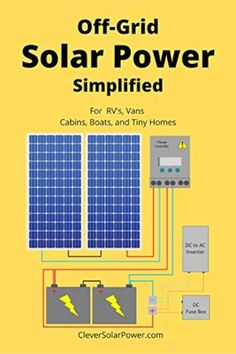 Off Grid Solar Power Simplified: For Rvs, Vans, Cabins, Boats and Tiny Homes Make A Solar System, Solar Power System, Off Grid Solar Power, Solar Power Panels, Diy Van Conversions, How To Build A Log Cabin, Off Grid Cabin, Diy Solar, Off The Grid