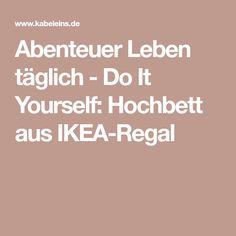 Abenteuer Leben täglich - Do It Yourself: Hochbett aus IKEA-Regal