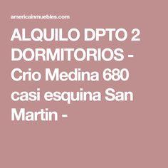 ALQUILO DPTO 2 DORMITORIOS - Crio Medina 680 casi esquina San Martin -