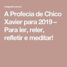 A Profecia de Chico Xavier para 2019 – Para ler, reler, refletir e meditar!