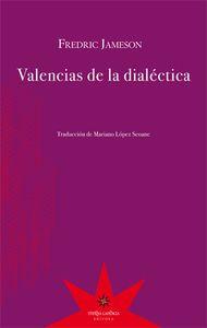 Valencias de la dialéctica / Fredric Jameson ; traducción de Mariano López Seone. Buenos Aires : Eterna Cadencia, 2013 http://absysnetweb.bbtk.ull.es/cgi-bin/abnetopac01?TITN=515352