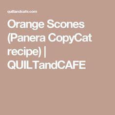 Orange Scones (Panera CopyCat recipe) | QUILTandCAFE