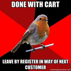 Create a Retail Robin meme in seconds with the Retail Robin meme generator. Enter a top and bottom caption, or browse hilarious Retail Robin images. Cashier Problems, Retail Problems, Girl Problems, What Do You Mean, Look At You, That Way, Retail Humor, Retail Funny, Retail Quotes