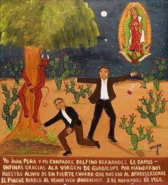 """""""Yo Juan Peña y mi compadre Delfino Hernandez le damos infinas gracias ala Virgen de Guadalupe por mandarnos nuestro alivio de un fuerte chorro que nos dio al aparesersenos el pinche Diablo al venir vien borrachos. 2 de Noviembre de 1960"""""""