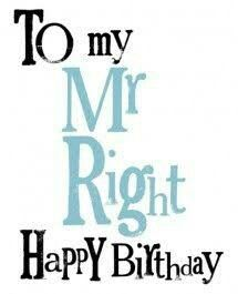 Happy Birthday MY MR RIGHT... everything has a limit, except my love for you ❤ Have a great one... luv ya!!!