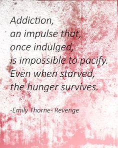 Addiction quote revenge Emily Thorne