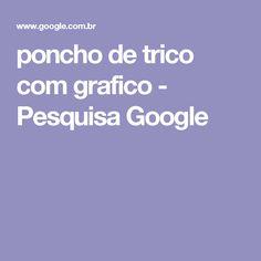 poncho de trico com grafico - Pesquisa Google