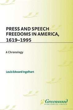 Press and Speech Freedoms in America, 1619-1995 - A Chronology.
