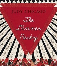 The Dinner Party: From Creation to Preservation  By Judy Chicago