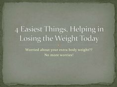 4 Eaiest Methods, Helping you Lose Weight Today by weightlosspro7 via slideshare