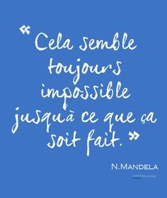 """""""It always seems impossible until it is done"""" Nelson Mandela Nelson Mandela, French Words, French Quotes, Words Quotes, Me Quotes, Sayings, Famous Quotes, More Than Words, Some Words"""