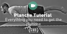All the preparations, progressions, and tutorials necessary to get the planche. Now you just have to work really, really hard...