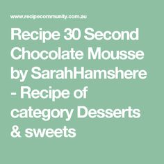 Recipe 30 Second Chocolate Mousse by SarahHamshere - Recipe of category Desserts & sweets