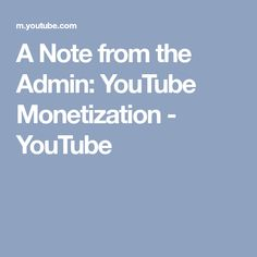 A Note from the Admin: YouTube Monetization - YouTube