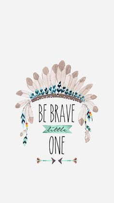 Be brave little one.