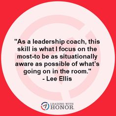 """As a leadership coach, this skill is what I focus on the most—to be as situationally aware as possible of what's going on in the room."" – Lee Ellis (Leading with Honor) Leadership Coaching, What Goes On, Keynote, New Books, Wisdom, Sayings, Quotes, Room, Quotations"