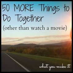 50 more things to do together, other than watching movies. A good list that applies to friends, dating couples, marrieds, roommates and more. Love Is In The Air, Love Of My Life, My Love, Future Mrs, Youre My Person, My Sun And Stars, Love Amor, Before Wedding, After Life