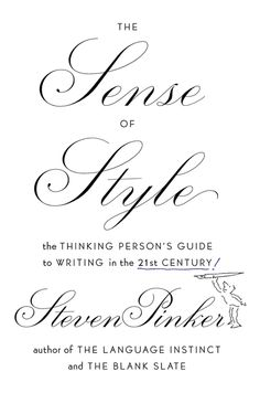 THE SENSE OF STYLE by Steven Pinker -- A short and entertaining book on the modern art of writing well by New York Times bestselling author Steven Pinker