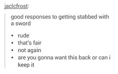 Good responses to getting stabbed with a sword>> I like the last one best