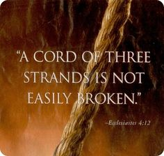 This is exactly what my Pastors Wife said to my husband and I! That we have a three strand cord and nothing can break it! I'm glad we have a strong marriage centered around God!