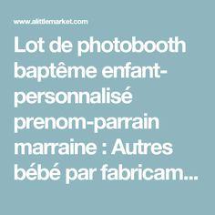 Lot de photobooth baptême enfant- personnalisé prenom-parrain marraine  : Autres bébé par fabricamania