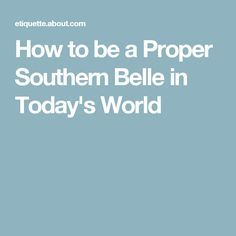 How to be a Proper Southern Belle in Today's World