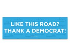 """Like this road? Thank a Democrat"" bumper sticker Bumper Stickers, Stand Up, I Laughed, Politics, Sayings, Roads, Car, Badass, Middle"