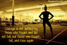 Courage is not defined by those who fought and did not fall hut those who fought, fell, and rose again. Sport Gymnastics, Gymnastics Stuff, Gymnastics Sayings, Gymnastics Problems, Cheerleading Quotes, Gymnastics Gifts, Artistic Gymnastics, Inspirational Gymnastics Quotes, Motivational