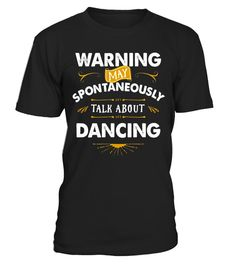 "# Dancer T Shirt Warning Spontaneously Talk Dancing . Special Offer, not available in shops Comes in a variety of styles and colours Buy yours now before it is too late! Secured payment via Visa / Mastercard / Amex / PayPal How to place an order Choose the model from the drop-down menu Click on ""Buy it now"" Choose the size and the quantity Add your delivery address and bank details And that's it! Tags: Best tshirt gift for men and women da"