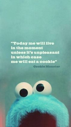 Cookie ,monster makes you laugh and when u laugh you smile that mean you are happy