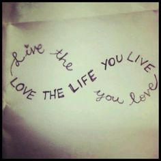 """Live the life you love...Love the life you live"" saying. Wrist placement?"