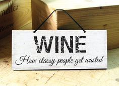 wine: how classy people get wasted. (can you tell i'm on a diy wine craze at the moment? Wine Signs, Bar Signs, Rustic Signs, Rustic Wall Decor, Personalized Wedding Gifts, Personalized Signs, Funny Dog Signs, Cafe Sign, Kitchen Signs