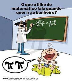 O que o filho do matemático fala quando quer ir ao banheiro?