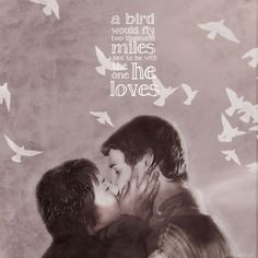 'The way a bird would fly two thousand miles through storms just to be with the one he loves. That is the love I feel.'