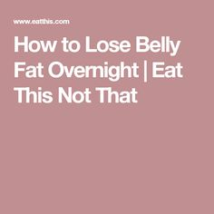 How to Lose Belly Fat Overnight | Eat This Not That