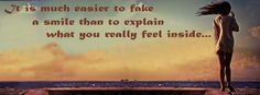 It is much easier to fake a smile than to explain What you really feel inside… Twitter Cover Photo, Fake Smile, Facebook Timeline Covers, You Really, Cover Photos, Motivation, Feelings, Sayings, Reading