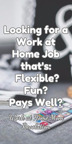 Looking for a Work at Home Job that's:  Flexible? Fun? Pays Well?  /  / Work at Home Mom Revolution