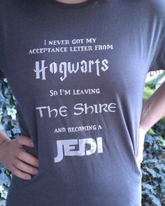 It should say I never got my acceptance letter from HOGWARTS so I'm going on a quest to join become a Jedi