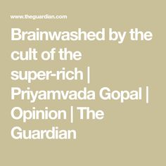 Brainwashed by the cult of the super-rich Media Studies, My Opinions, Downton Abbey, Greed, The Guardian, Mantra