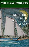 Free Kindle Book -   Knitting with Squirrels at Sea Check more at http://www.free-kindle-books-4u.com/travelfree-knitting-with-squirrels-at-sea/